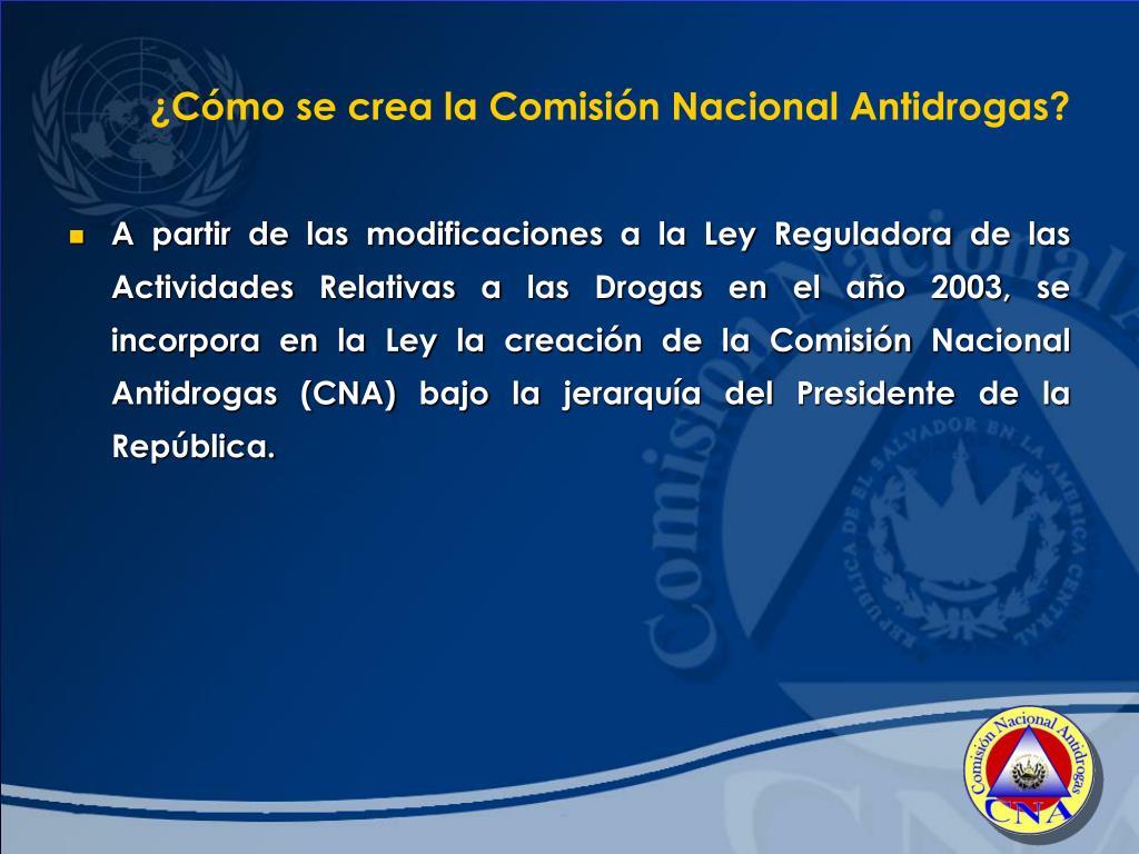 ¿Cómo se crea la Comisión Nacional Antidrogas?