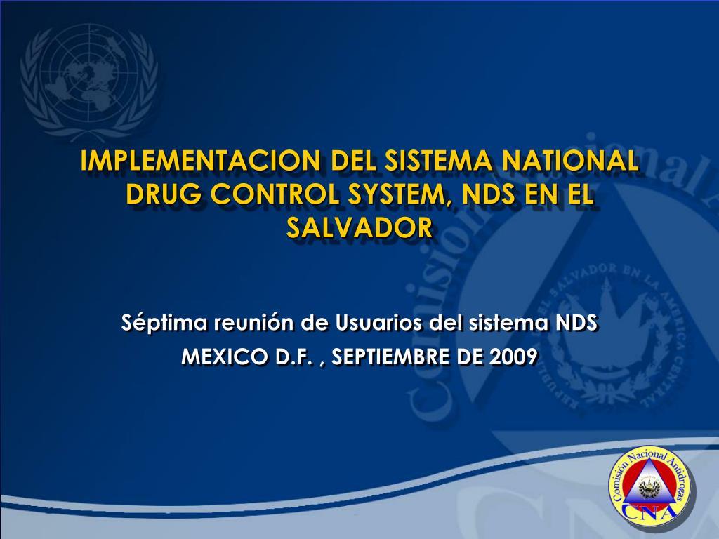 IMPLEMENTACION DEL SISTEMA NATIONAL DRUG CONTROL SYSTEM, NDS EN EL SALVADOR