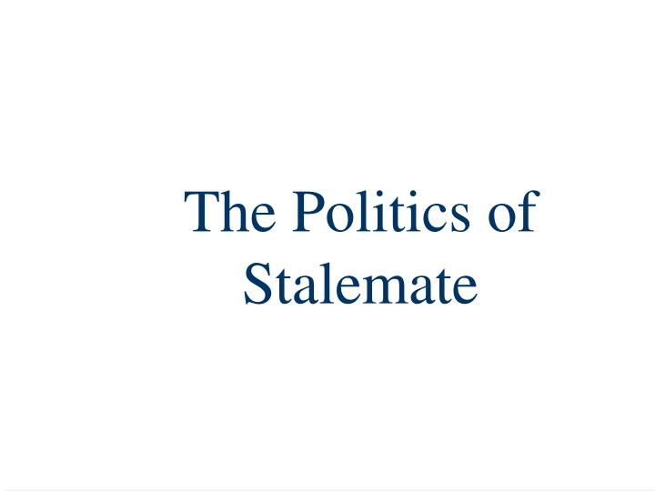 the politics of stalemate n.
