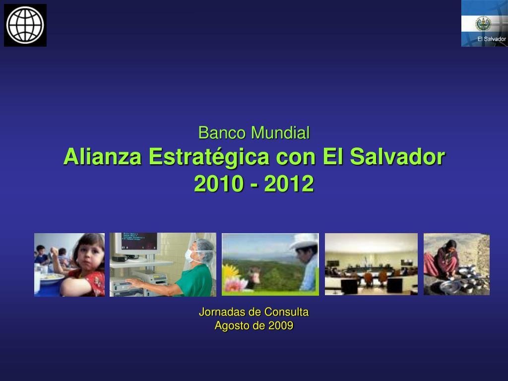 banco mundial alianza estrat gica con el salvador 2010 2012 l.