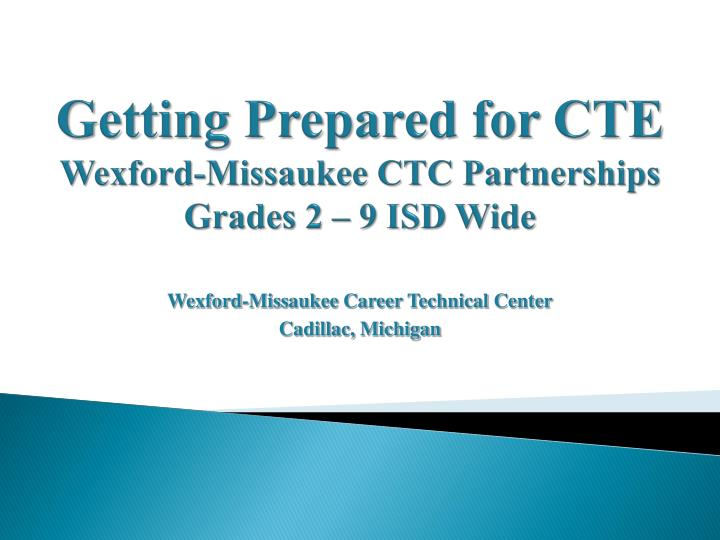 getting prepared for cte wexford missaukee ctc partnerships grades 2 9 isd wide n.