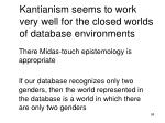 kantianism seems to work very well for the closed worlds of database environments