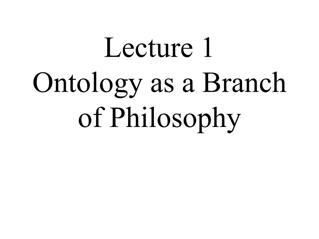 lecture 1 ontology as a branch of philosophy l.
