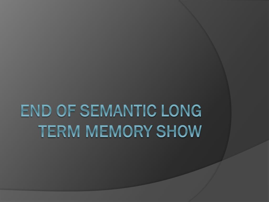 End of Semantic Long Term Memory Show
