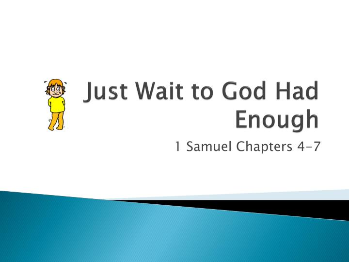 just wait to god had enough n.