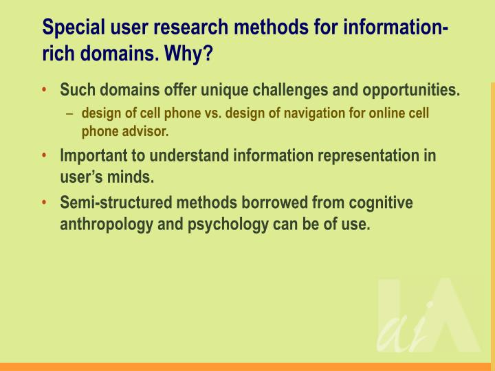 Special user research methods for information rich domains why