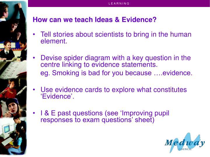 How can we teach Ideas & Evidence?