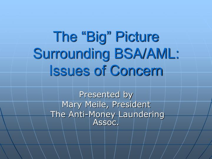 the big picture surrounding bsa aml issues of concern n.