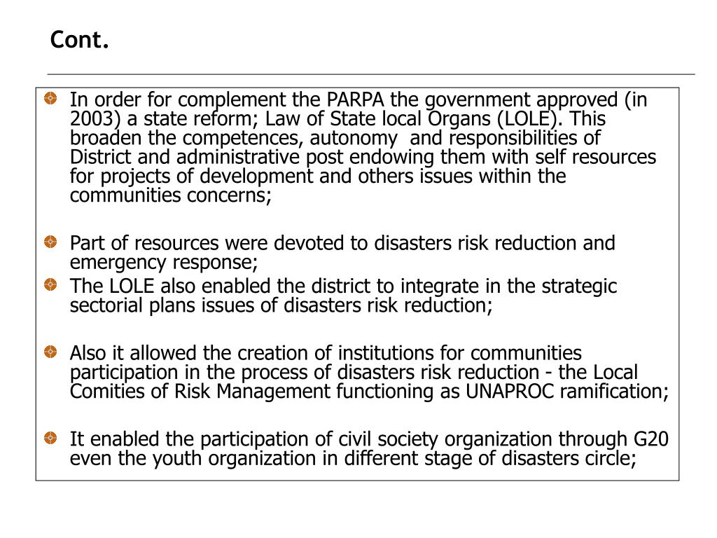 In order for complement the PARPA the government approved (in 2003) a state reform; Law of State local Organs (LOLE). This broaden the competences, autonomy  and responsibilities of  District and administrative post endowing them with self resources for projects of development and others issues within the communities concerns;