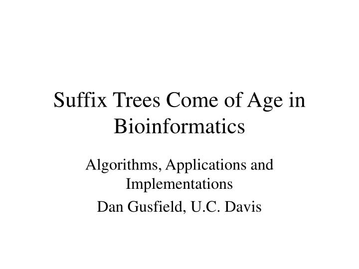 suffix trees come of age in bioinformatics n.