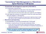 conventional risk management vs risk driven spiral planning in icm spirals