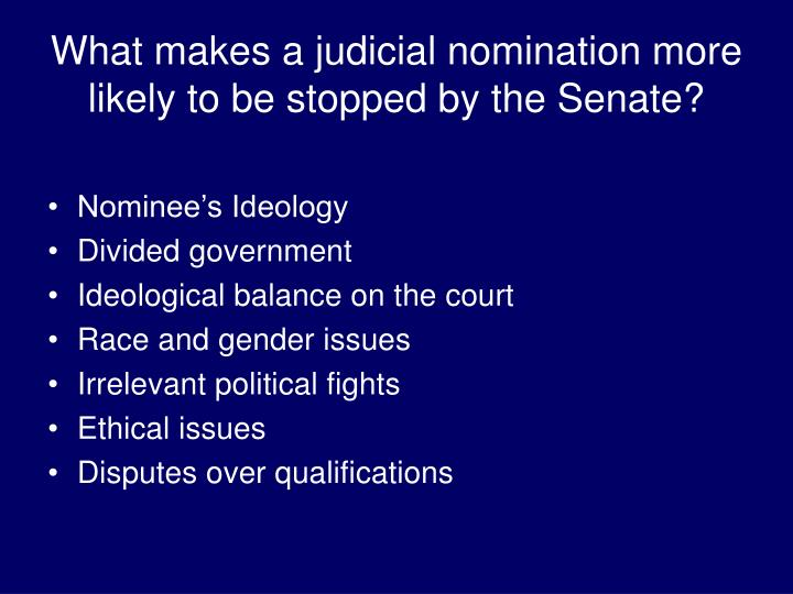 What makes a judicial nomination more likely to be stopped by the Senate?