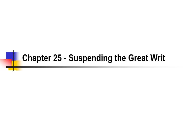 chapter 25 suspending the great writ n.