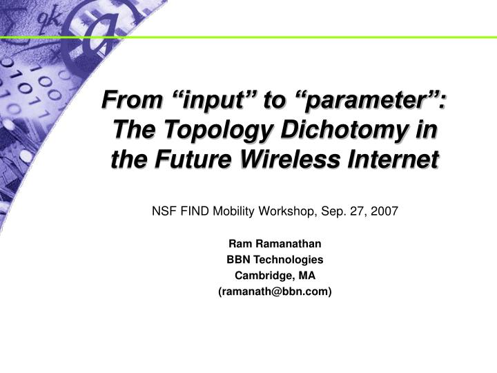from input to parameter the topology dichotomy in the future wireless internet n.