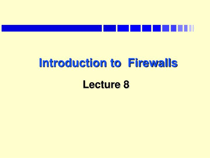 introduction to firewalls lecture 8 n.