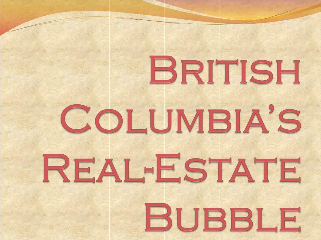 british columbia s real estate bubble l.