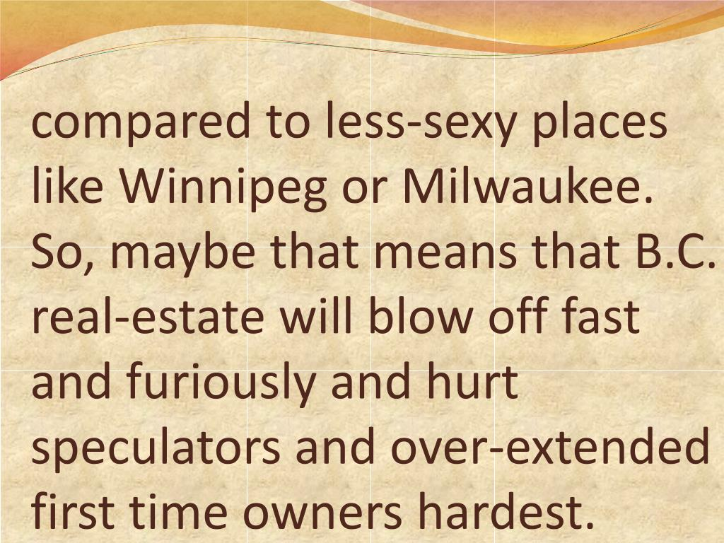 compared to less-sexy places like Winnipeg or Milwaukee.