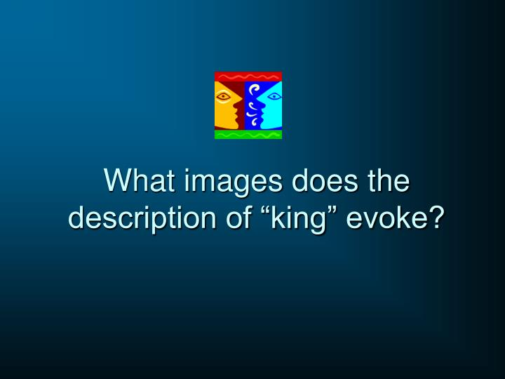 """What images does the description of """"king"""" evoke?"""