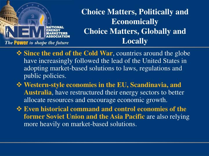 Choice Matters, Politically and Economically