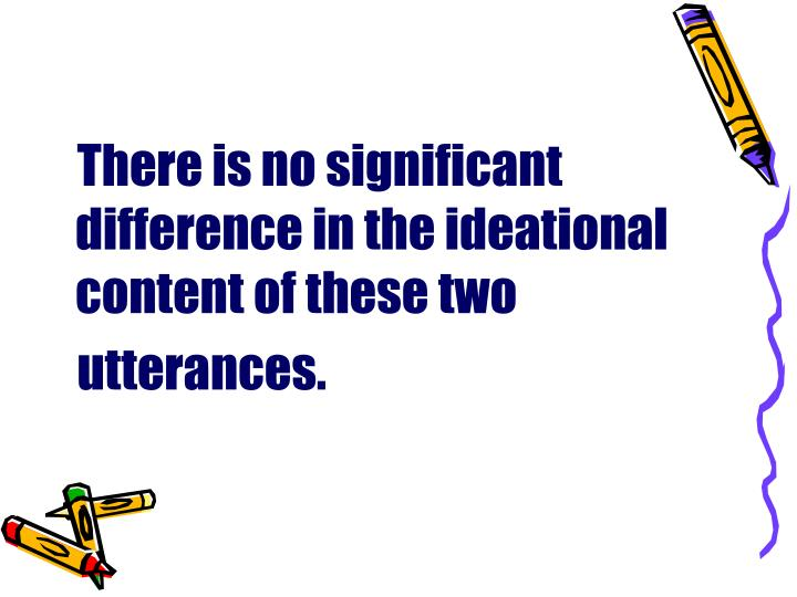 There is no significant difference in the ideational content of these two