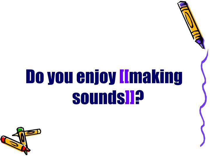 Do you enjoy