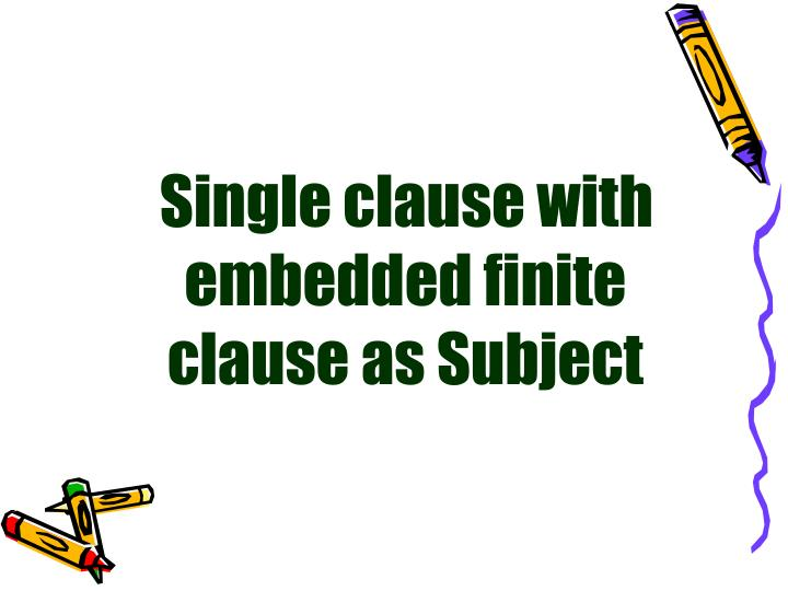 Single clause with embedded finite clause as Subject