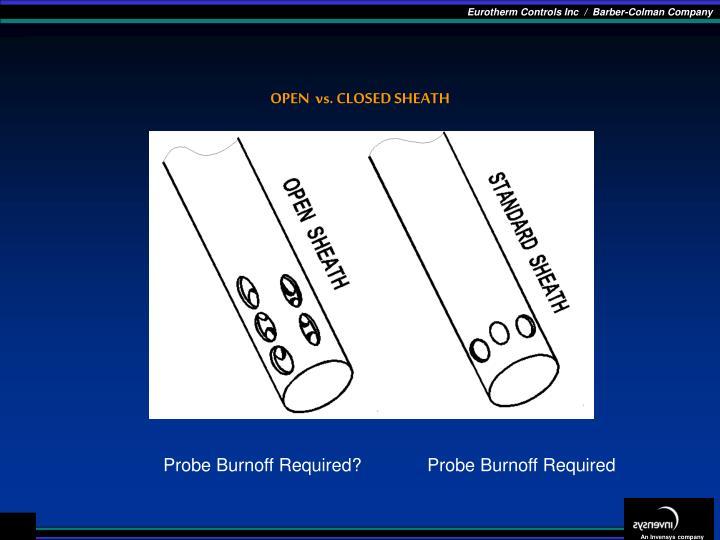 OPEN  vs. CLOSED SHEATH