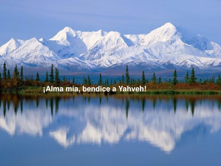 ¡Alma mía, bendice a Yahveh!