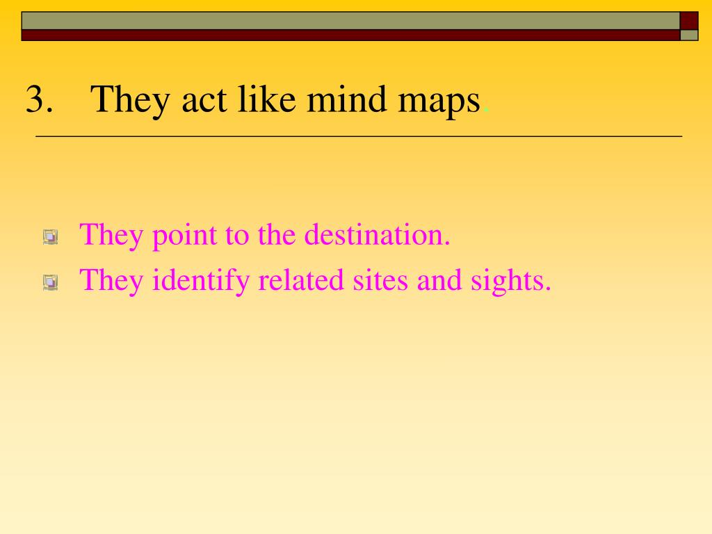They act like mind maps