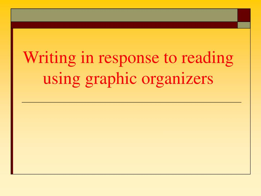 writing in response to reading using graphic organizers l.