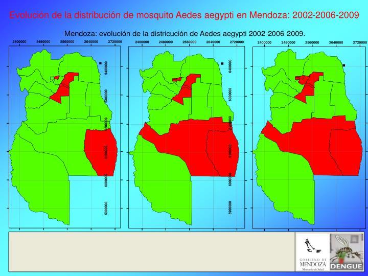 Evolución de la distribución de mosquito Aedes aegypti en Mendoza: 2002-2006-2009
