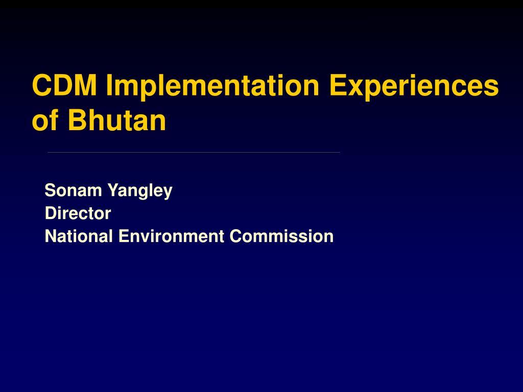cdm implementation experiences of bhutan l.