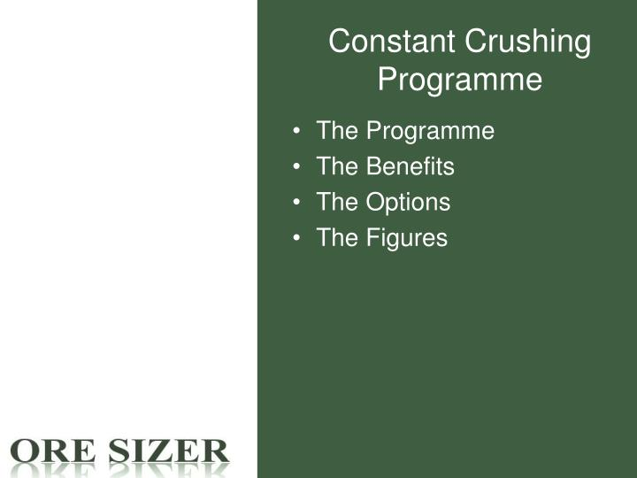 Constant crushing programme
