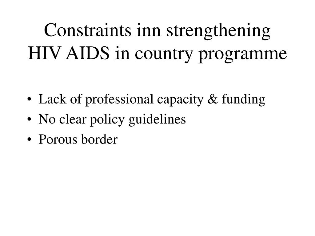 Constraints inn strengthening HIV AIDS in country programme