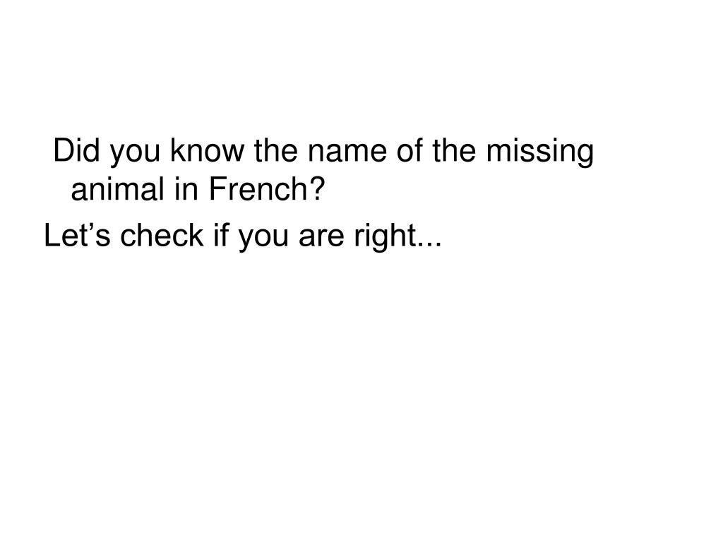 Did you know the name of the missing animal in French?