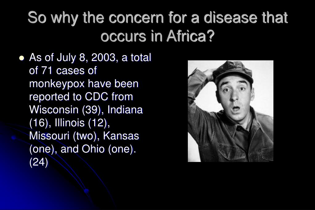 So why the concern for a disease that occurs in Africa?