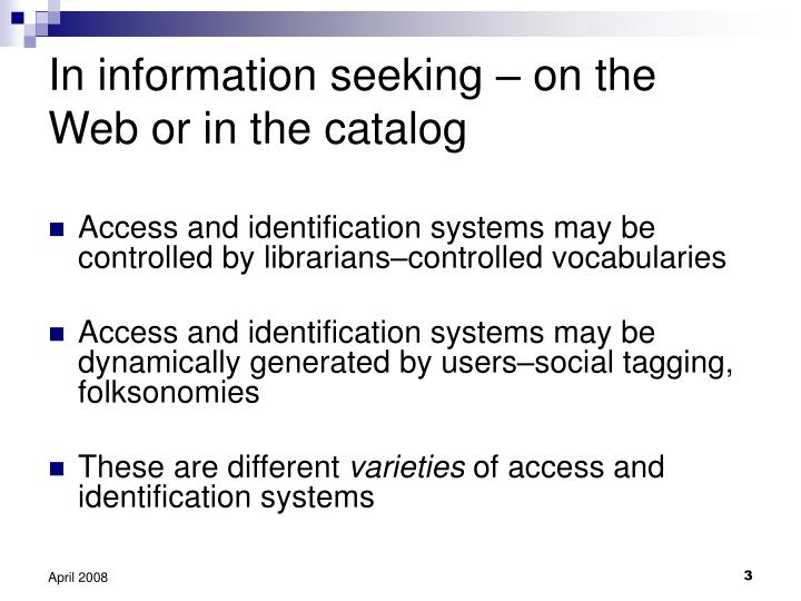 In information seeking on the web or in the catalog