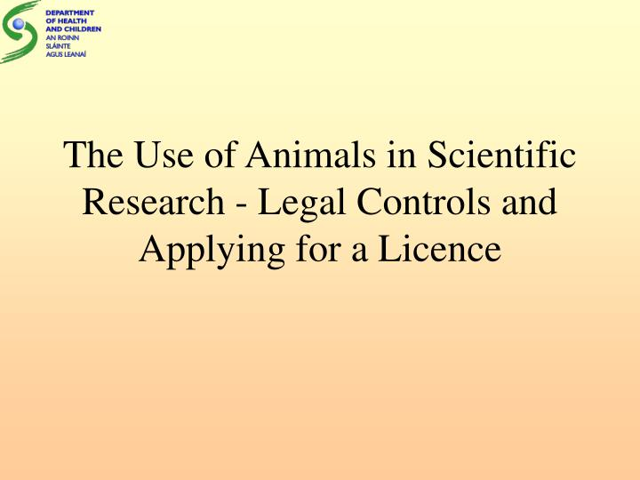 The use of animals in scientific research legal controls and applying for a licence