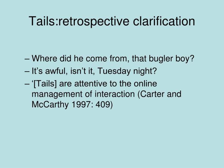 Tails:retrospective clarification