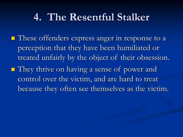 4.  The Resentful Stalker