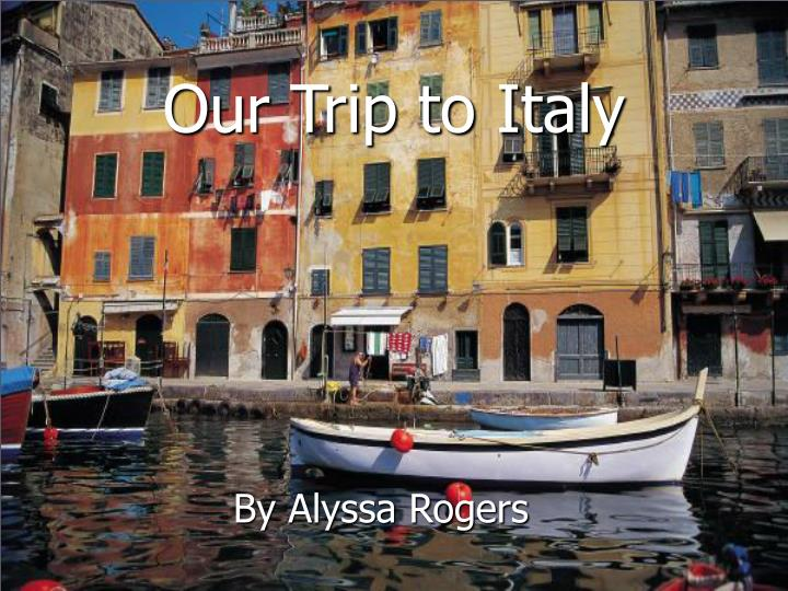 Our trip to italy