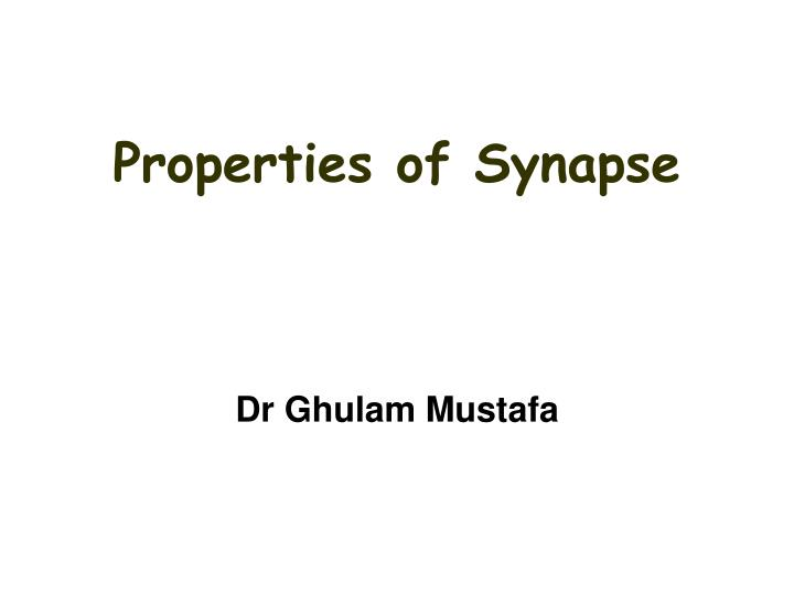 Properties of synapse