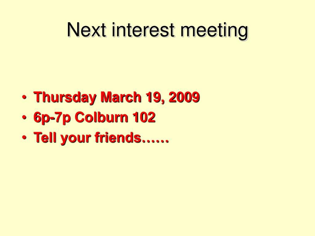 Next interest meeting