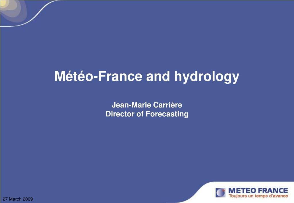 m t o france and hydrology jean marie carri re director of forecasting l.