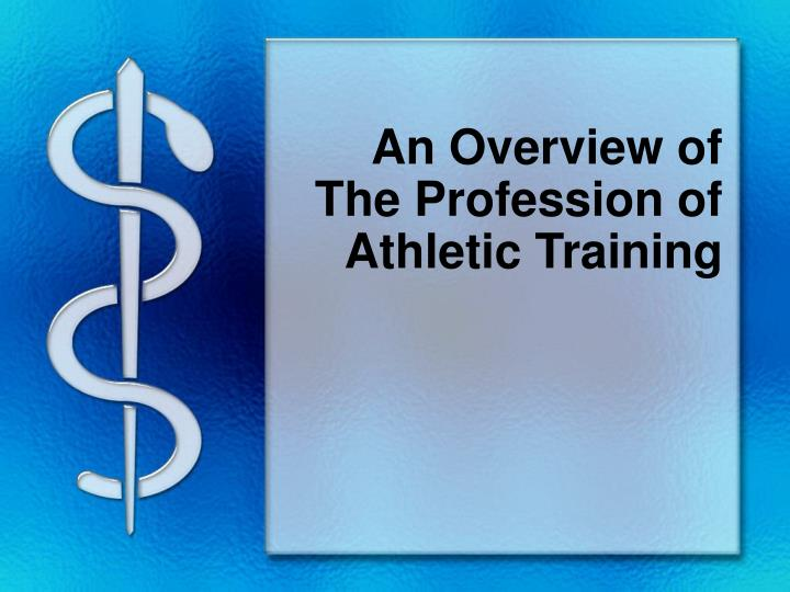 An overview of the profession of athletic training