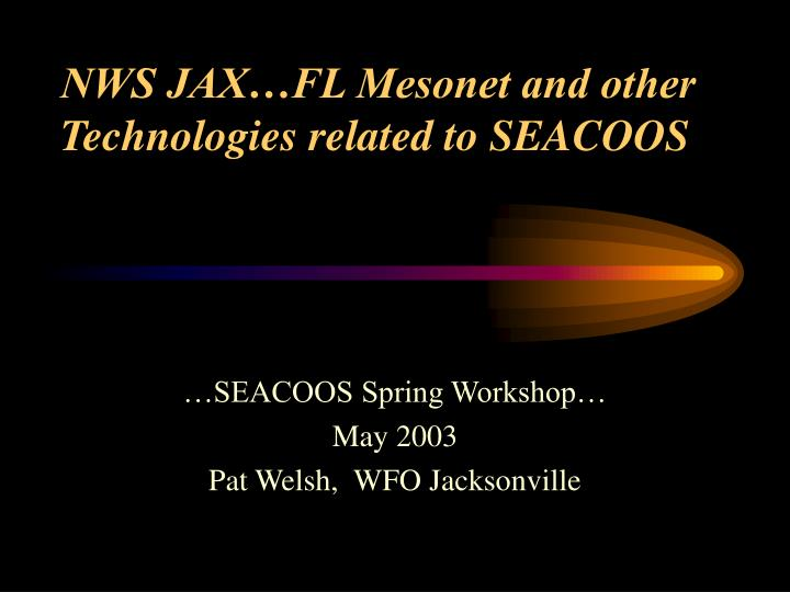 Nws jax fl mesonet and other technologies related to seacoos