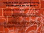 and just in case you were wondering why myanmar and not burma