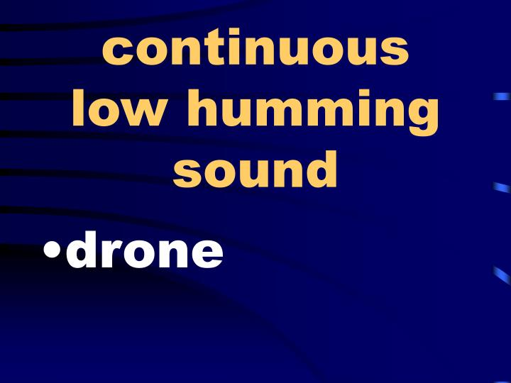 continuous low humming sound n.