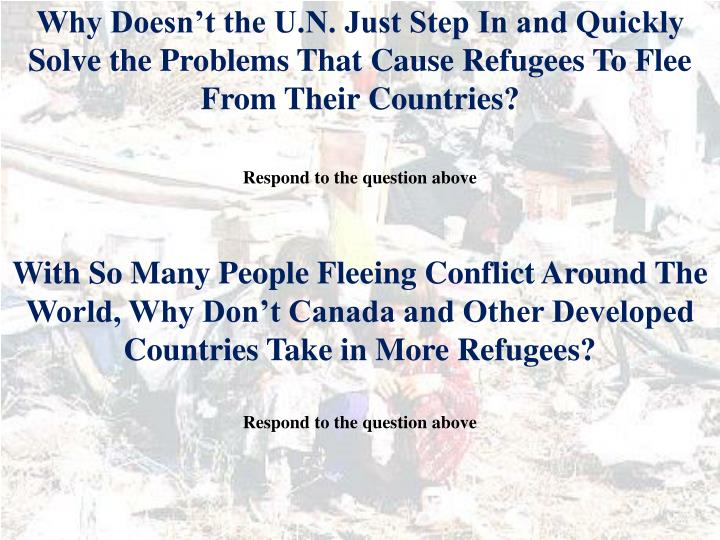 Why Doesn't the U.N. Just Step In and Quickly Solve the Problems That Cause Refugees To Flee From Their Countries?