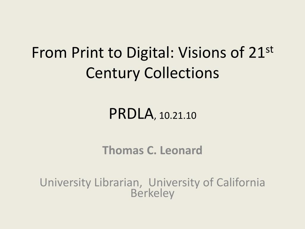 from print to digital visions of 21 st century collections prdla 10 21 10 l.